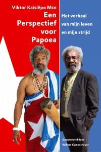 Viktor Kaisiëpo Msn Een Perspectief voor Papoea Het verhaal van mijn leven en mijn strijd